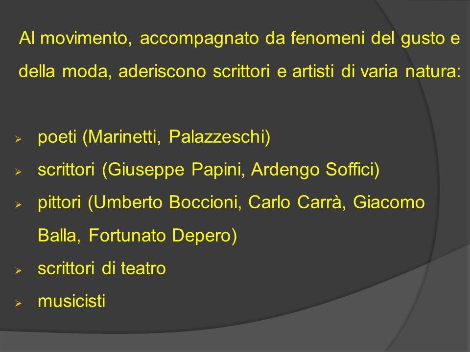 Al movimento, accompagnato da fenomeni del gusto e della moda, aderiscono scrittori e artisti di varia natura:  poeti (Marinetti, Palazzeschi)  scri