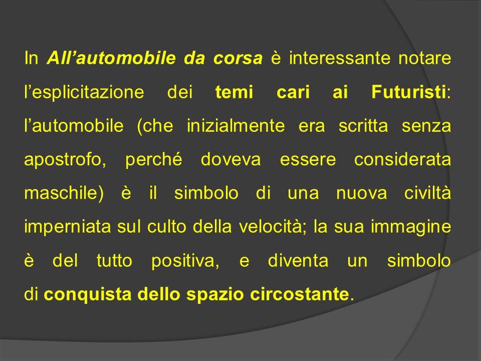 In All'automobile da corsa è interessante notare l'esplicitazione dei temi cari ai Futuristi: l'automobile (che inizialmente era scritta senza apostro