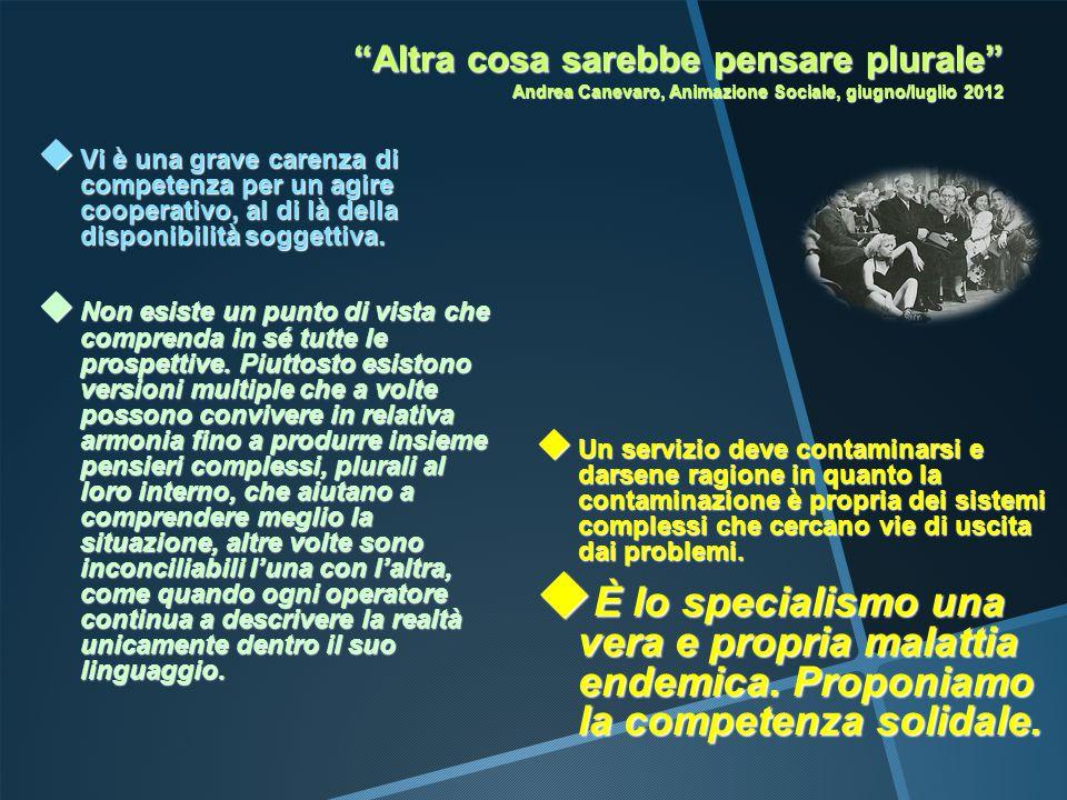 """""""Altra cosa sarebbe pensare plurale"""" Andrea Canevaro, Animazione Sociale, giugno/luglio 2012  Vi è una grave carenza di competenza per un agire coope"""