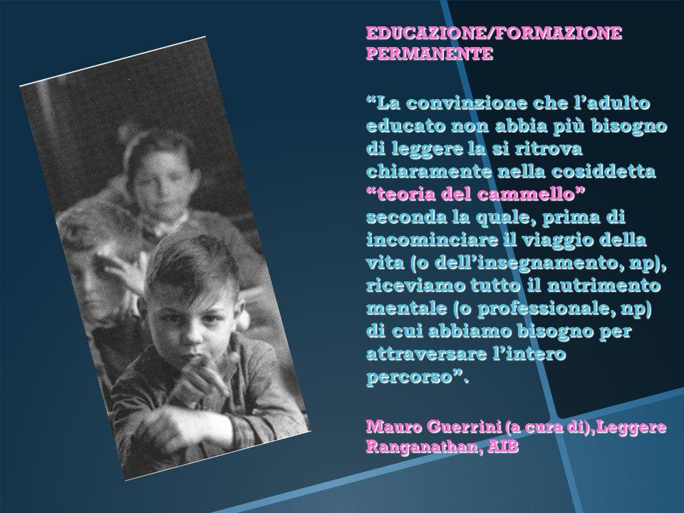 """EDUCAZIONE/FORMAZIONE PERMANENTE """"La convinzione che l'adulto educato non abbia più bisogno di leggere la si ritrova chiaramente nella cosiddetta """"teo"""