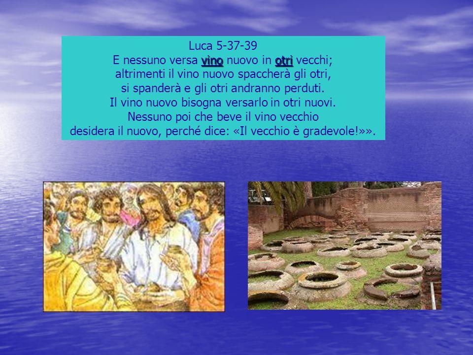 Luca 5-37-39 vinootri E nessuno versa vino nuovo in otri vecchi; altrimenti il vino nuovo spaccherà gli otri, si spanderà e gli otri andranno perduti.
