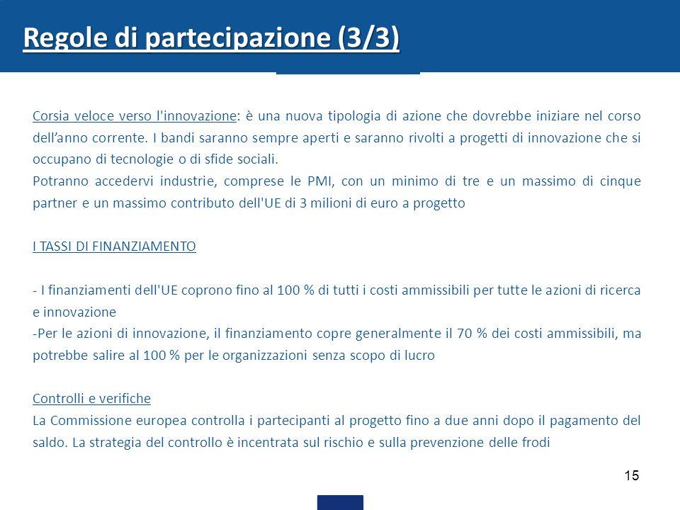 15 Regole di partecipazione (3/3) Corsia veloce verso l innovazione: è una nuova tipologia di azione che dovrebbe iniziare nel corso dell'anno corrente.