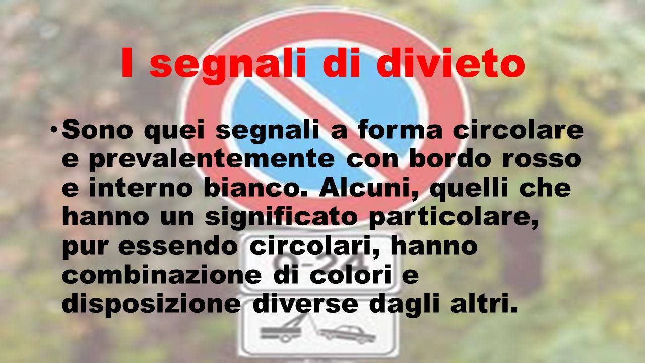 I segnali di divieto Sono quei segnali a forma circolare e prevalentemente con bordo rosso e interno bianco. Alcuni, quelli che hanno un significato p