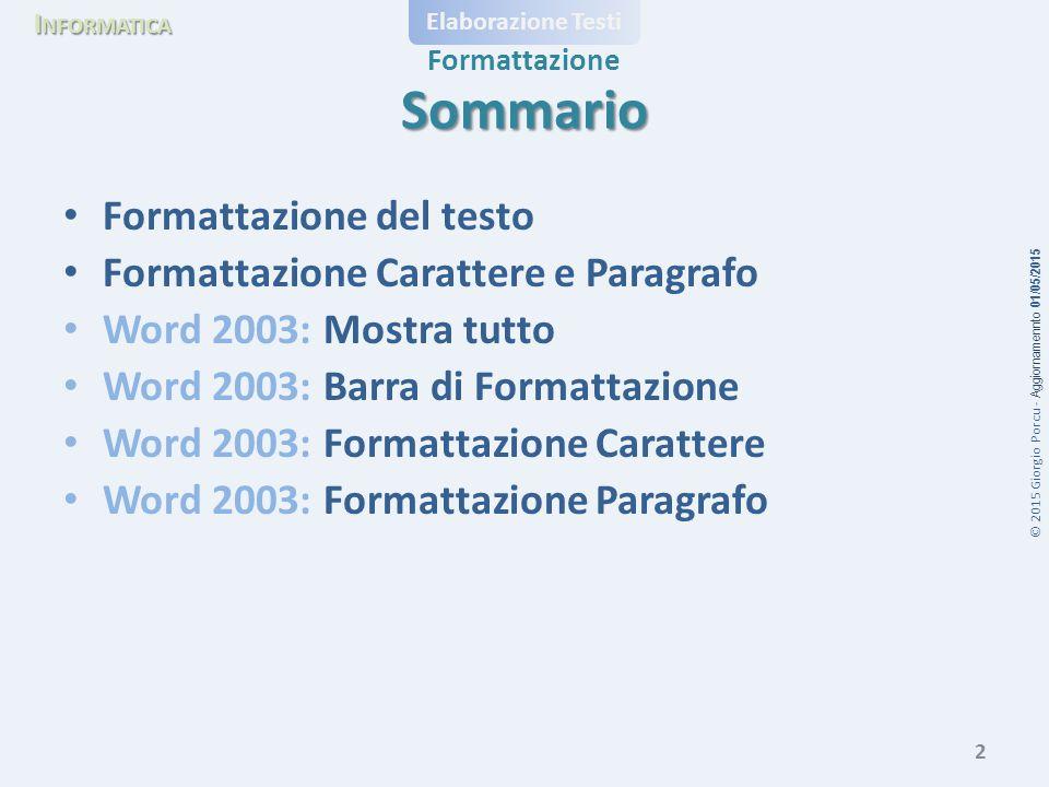 © 2015 Giorgio Porcu - Aggiornamennto 01/05/2015 Formattazione I NFORMATICA Elaborazione Testi Sommario Formattazione del testo Formattazione Caratter