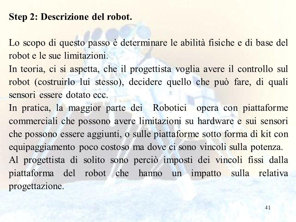 41 Step 2: Descrizione del robot. Lo scopo di questo passo è determinare le abilità fisiche e di base del robot e le sue limitazioni. In teoria, ci si