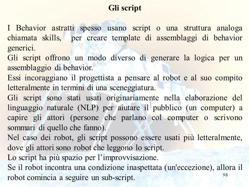 98 Gli script I Behavior astratti spesso usano script o una struttura analoga chiamata skills, per creare template di assemblaggi di behavior generici