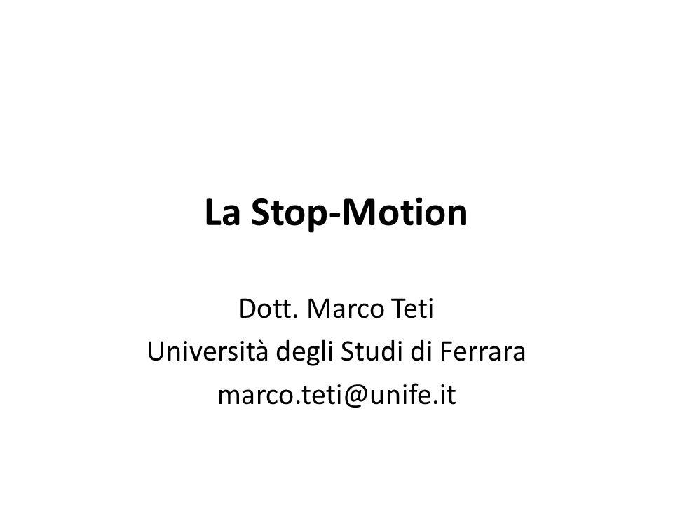 La Stop-Motion Dott. Marco Teti Università degli Studi di Ferrara marco.teti@unife.it