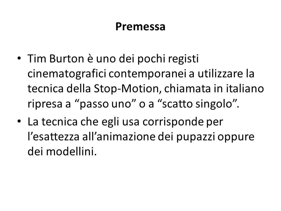 """Premessa Tim Burton è uno dei pochi registi cinematografici contemporanei a utilizzare la tecnica della Stop-Motion, chiamata in italiano ripresa a """"p"""