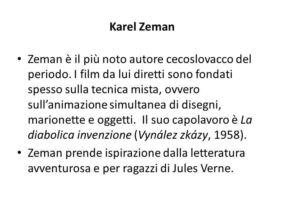 Karel Zeman Zeman è il più noto autore cecoslovacco del periodo. I film da lui diretti sono fondati spesso sulla tecnica mista, ovvero sull'animazione