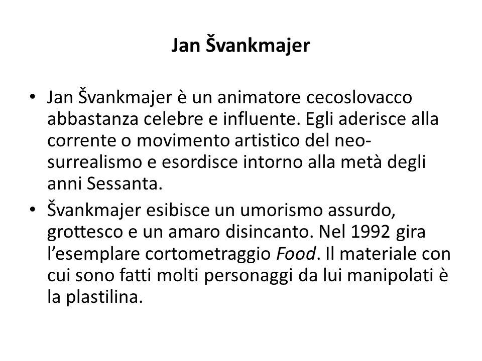 Jan Švankmajer Jan Švankmajer è un animatore cecoslovacco abbastanza celebre e influente. Egli aderisce alla corrente o movimento artistico del neo- s