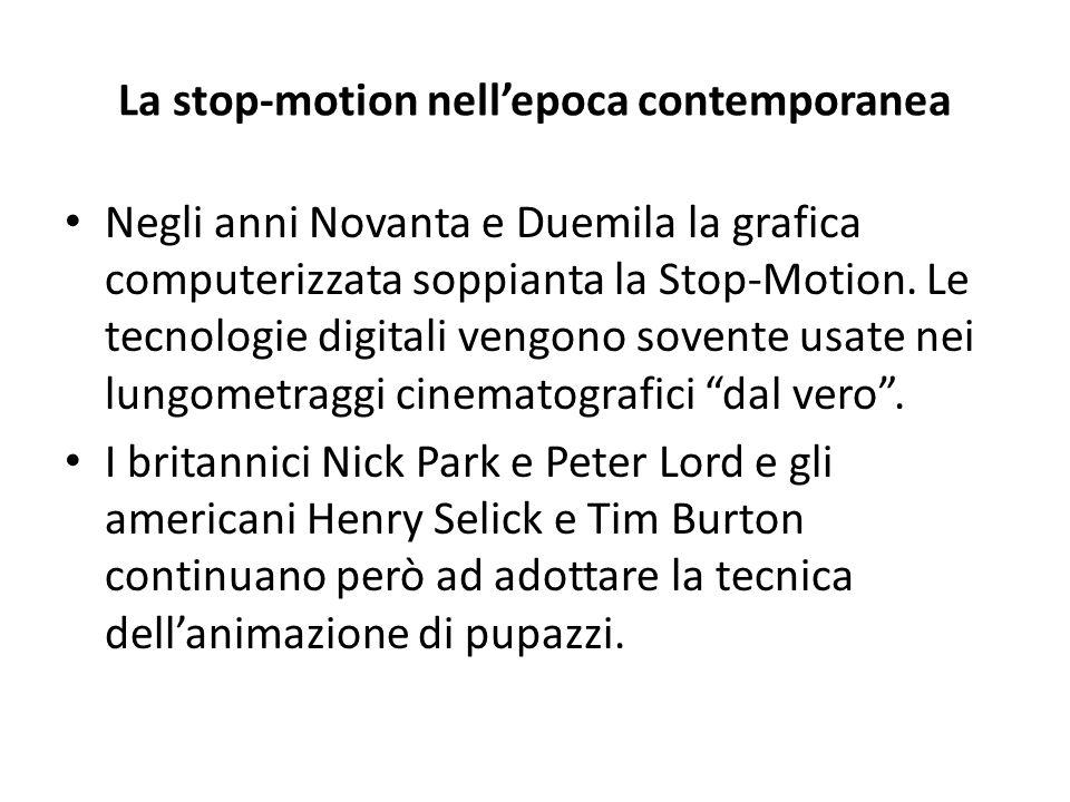 La stop-motion nell'epoca contemporanea Negli anni Novanta e Duemila la grafica computerizzata soppianta la Stop-Motion. Le tecnologie digitali vengon