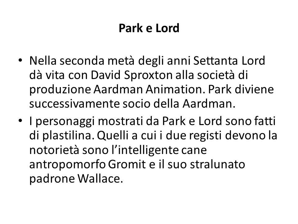 Park e Lord Nella seconda metà degli anni Settanta Lord dà vita con David Sproxton alla società di produzione Aardman Animation. Park diviene successi