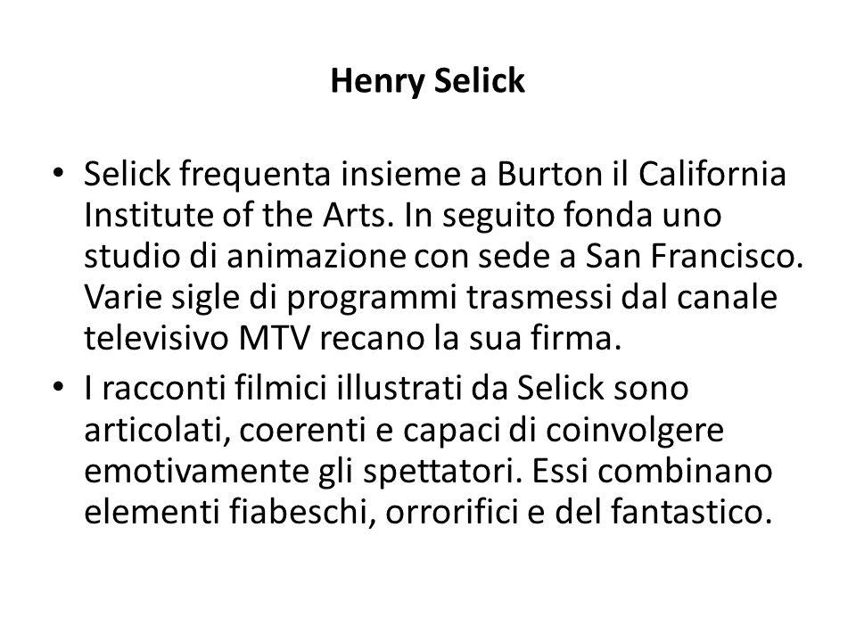 Henry Selick Selick frequenta insieme a Burton il California Institute of the Arts. In seguito fonda uno studio di animazione con sede a San Francisco