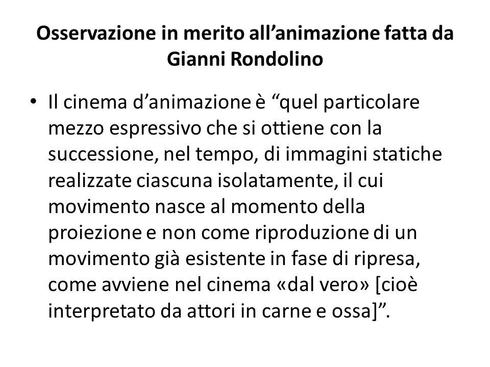 """Osservazione in merito all'animazione fatta da Gianni Rondolino Il cinema d'animazione è """"quel particolare mezzo espressivo che si ottiene con la succ"""