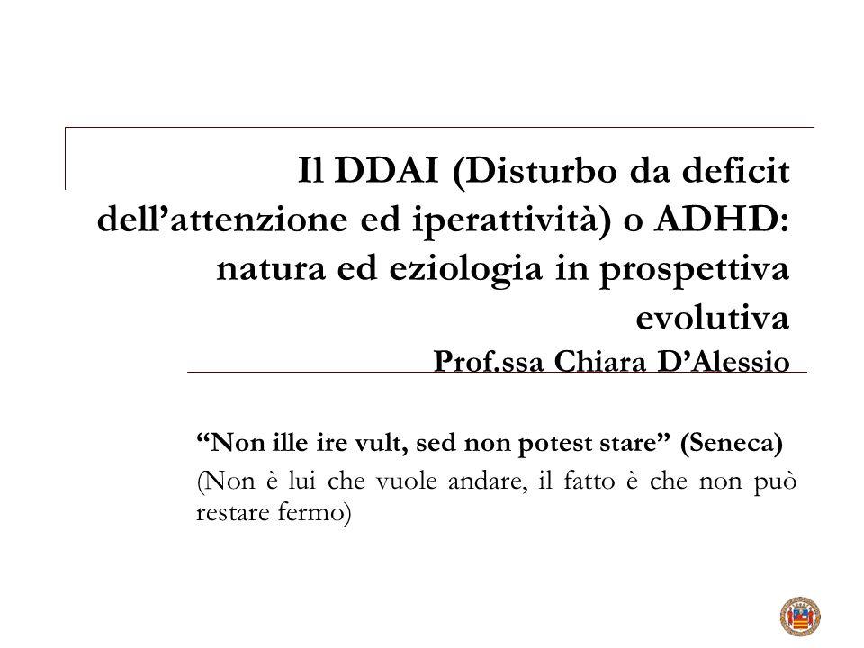 """Il DDAI (Disturbo da deficit dell'attenzione ed iperattività) o ADHD: natura ed eziologia in prospettiva evolutiva Prof.ssa Chiara D'Alessio """"Non ille"""
