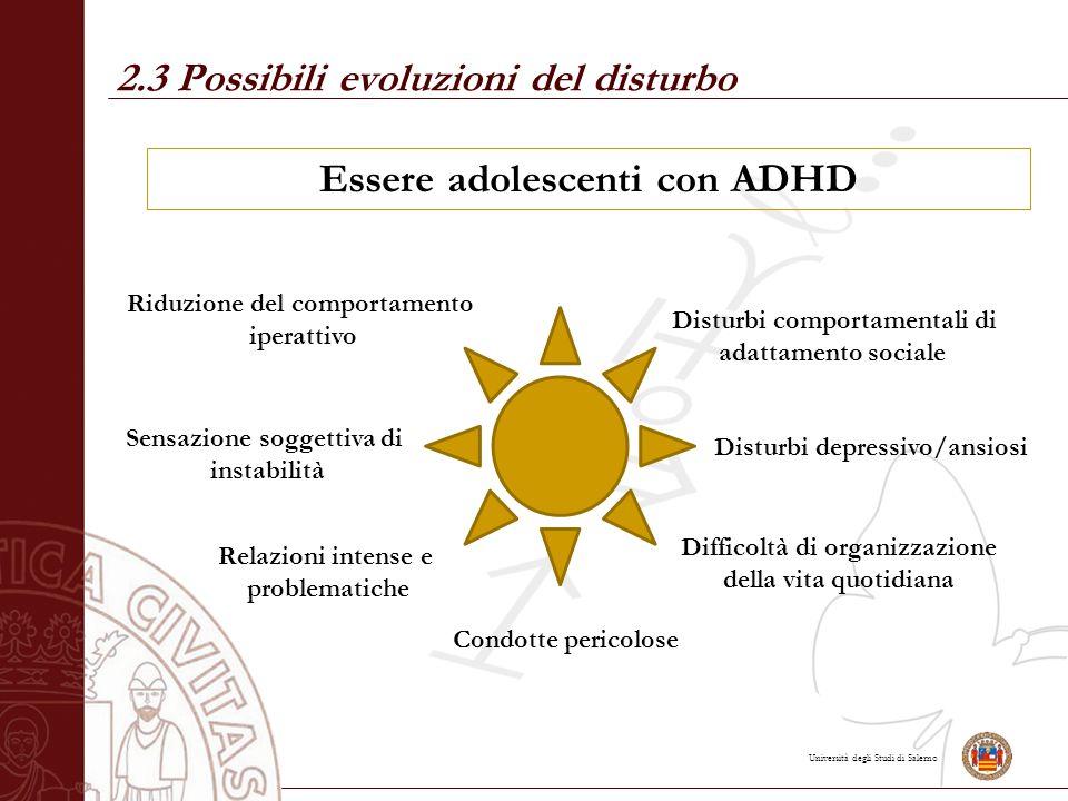 Università degli Studi di Salerno 2.3 Possibili evoluzioni del disturbo Essere adolescenti con ADHD Riduzione del comportamento iperattivo Sensazione