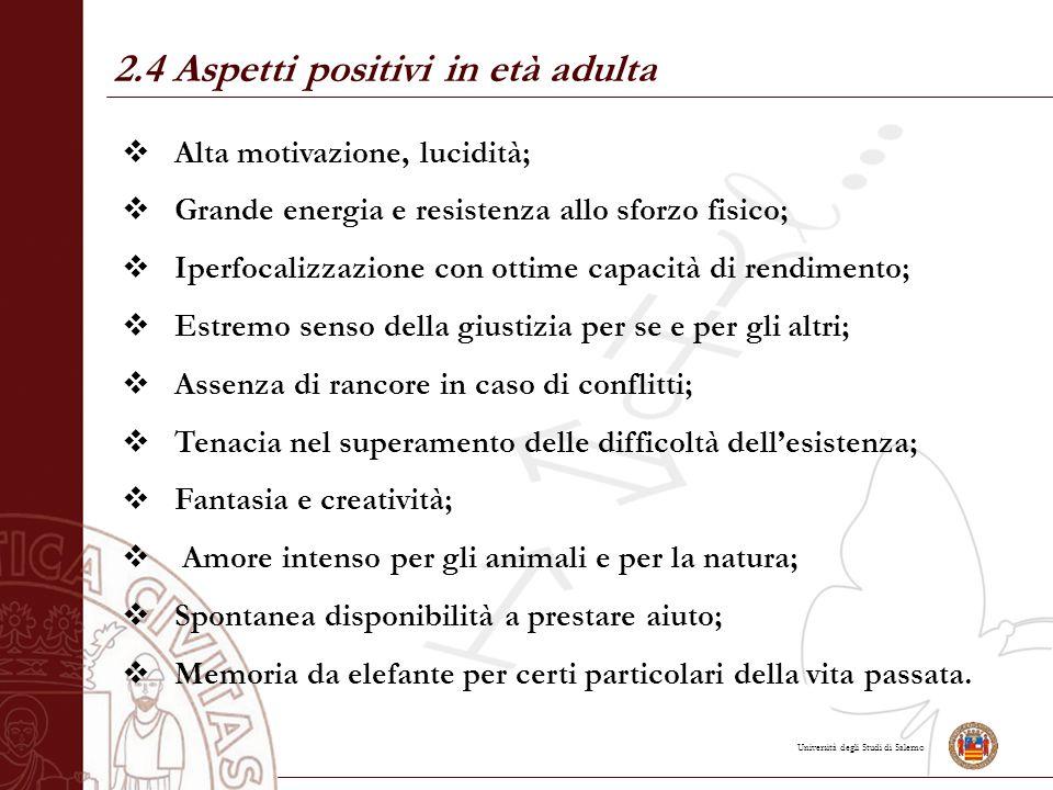 Università degli Studi di Salerno 2.4 Aspetti positivi in età adulta  Alta motivazione, lucidità;  Grande energia e resistenza allo sforzo fisico; 
