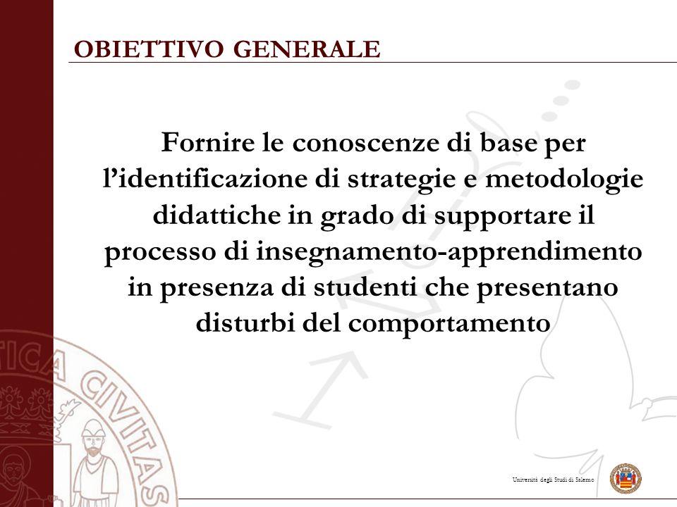 Università degli Studi di Salerno OBIETTIVO GENERALE Fornire le conoscenze di base per l'identificazione di strategie e metodologie didattiche in grad