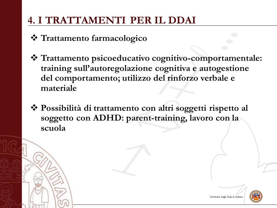 Università degli Studi di Salerno 4. I TRATTAMENTI PER IL DDAI  Trattamento farmacologico  Trattamento psicoeducativo cognitivo-comportamentale: tra