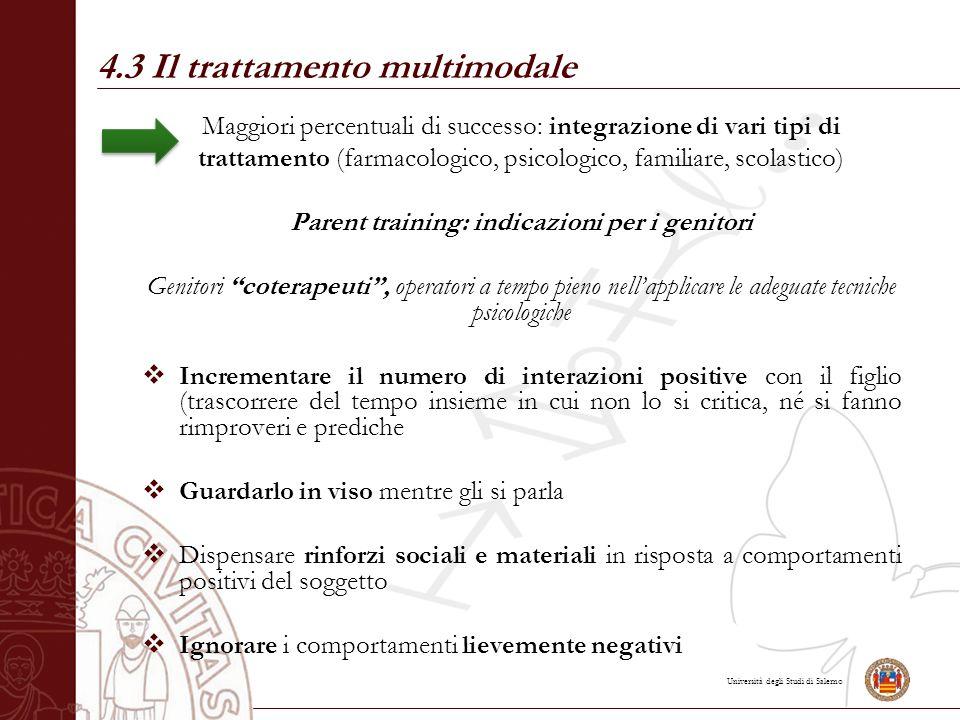 Università degli Studi di Salerno 4.3 Il trattamento multimodale Maggiori percentuali di successo: integrazione di vari tipi di trattamento (farmacolo