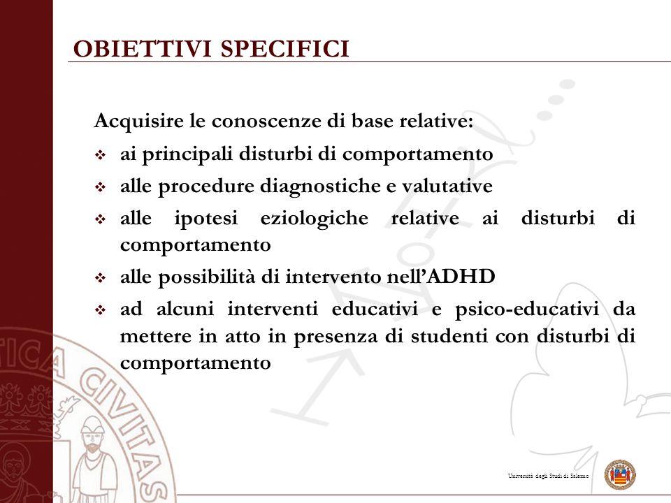 Università degli Studi di Salerno OBIETTIVI SPECIFICI Acquisire le conoscenze di base relative:  ai principali disturbi di comportamento  alle proce