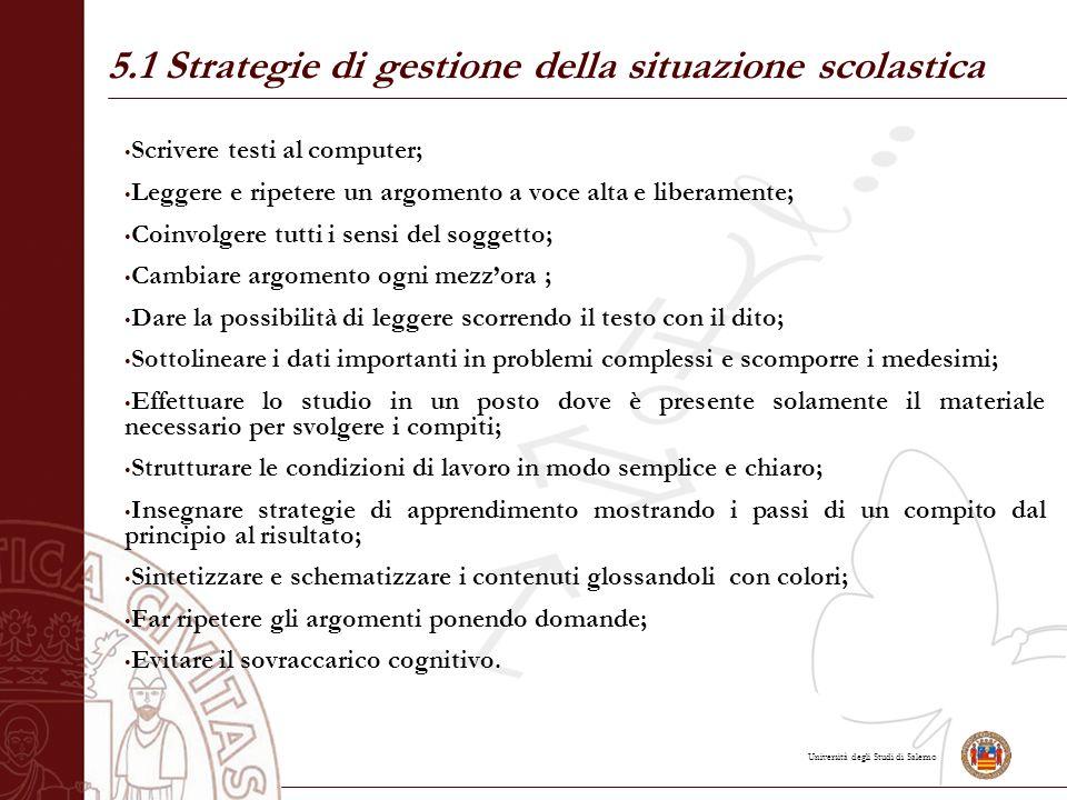 Università degli Studi di Salerno 5.1 Strategie di gestione della situazione scolastica Scrivere testi al computer; Leggere e ripetere un argomento a