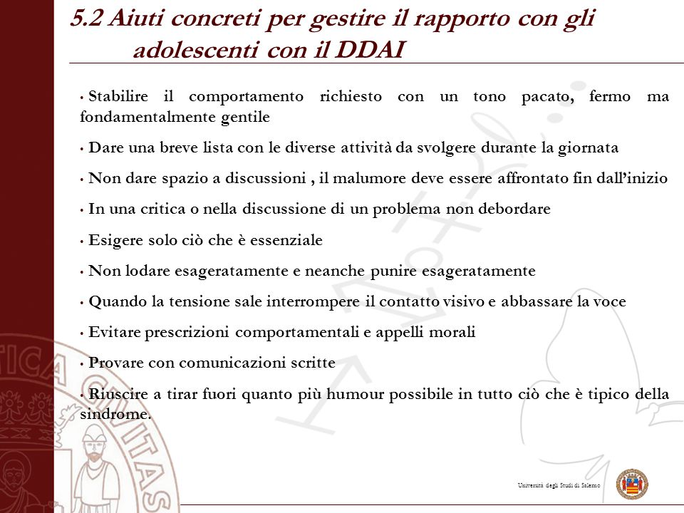 Università degli Studi di Salerno 5.2 Aiuti concreti per gestire il rapporto con gli adolescenti con il DDAI Stabilire il comportamento richiesto con