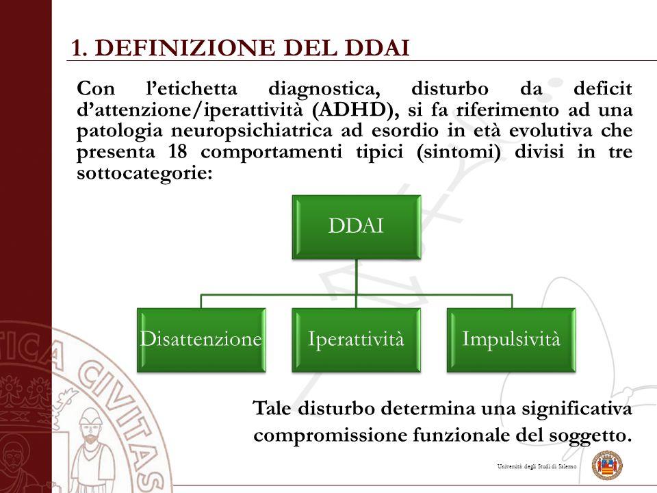 Università degli Studi di Salerno 1. DEFINIZIONE DEL DDAI Con l'etichetta diagnostica, disturbo da deficit d'attenzione/iperattività (ADHD), si fa rif