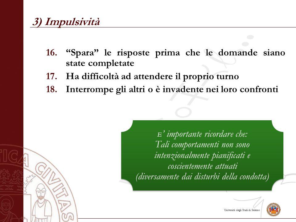 """Università degli Studi di Salerno 3) Impulsività 16.""""Spara"""" le risposte prima che le domande siano state completate 17.Ha difficoltà ad attendere il p"""