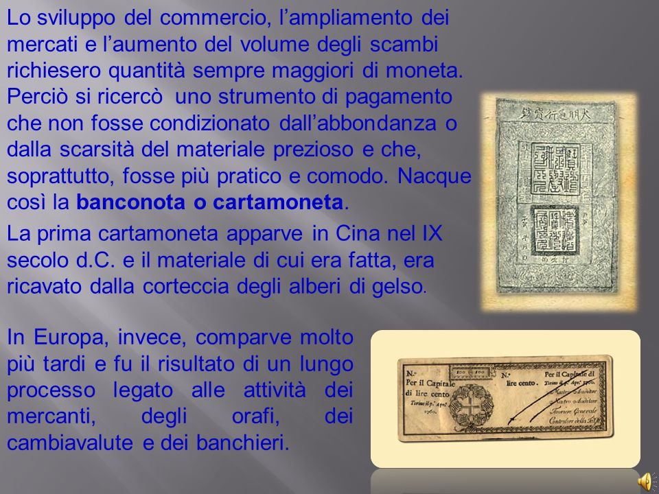 Inizialmente le banconote erano emesse dalle banche quando ricevevano depositi di metallo prezioso o concedevano prestiti a privati o allo Stato.