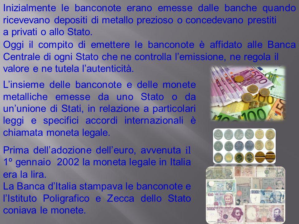 Inizialmente le banconote erano emesse dalle banche quando ricevevano depositi di metallo prezioso o concedevano prestiti a privati o allo Stato. Oggi