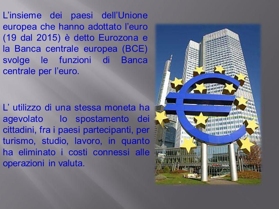 L'insieme dei paesi dell'Unione europea che hanno adottato l'euro (19 dal 2015) è detto Eurozona e la Banca centrale europea (BCE) svolge le funzioni