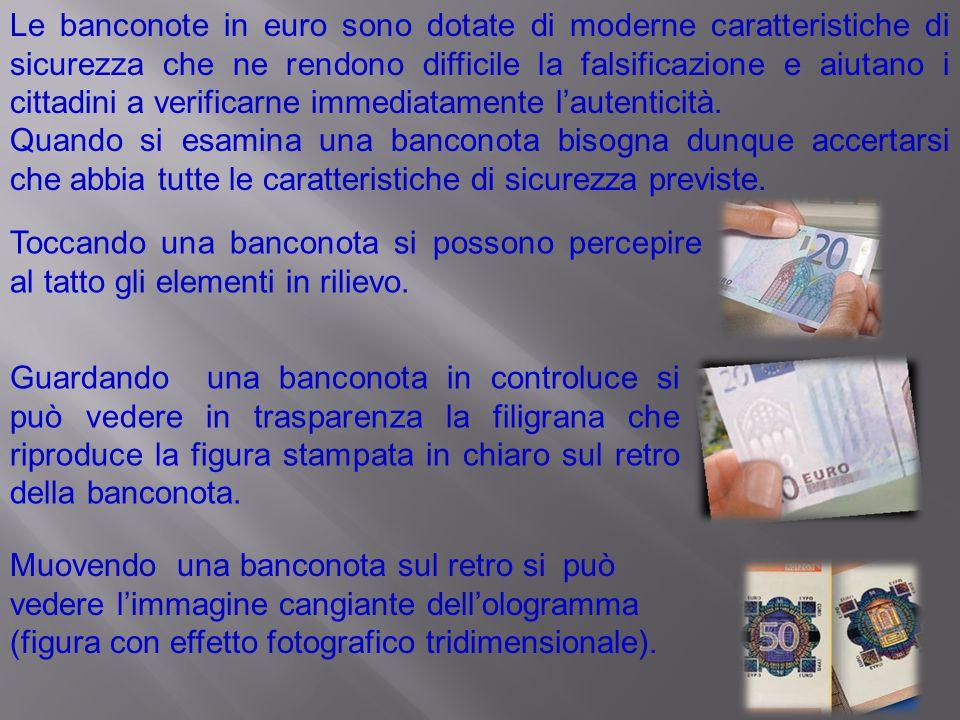 Le banconote in euro sono dotate di moderne caratteristiche di sicurezza che ne rendono difficile la falsificazione e aiutano i cittadini a verificarn