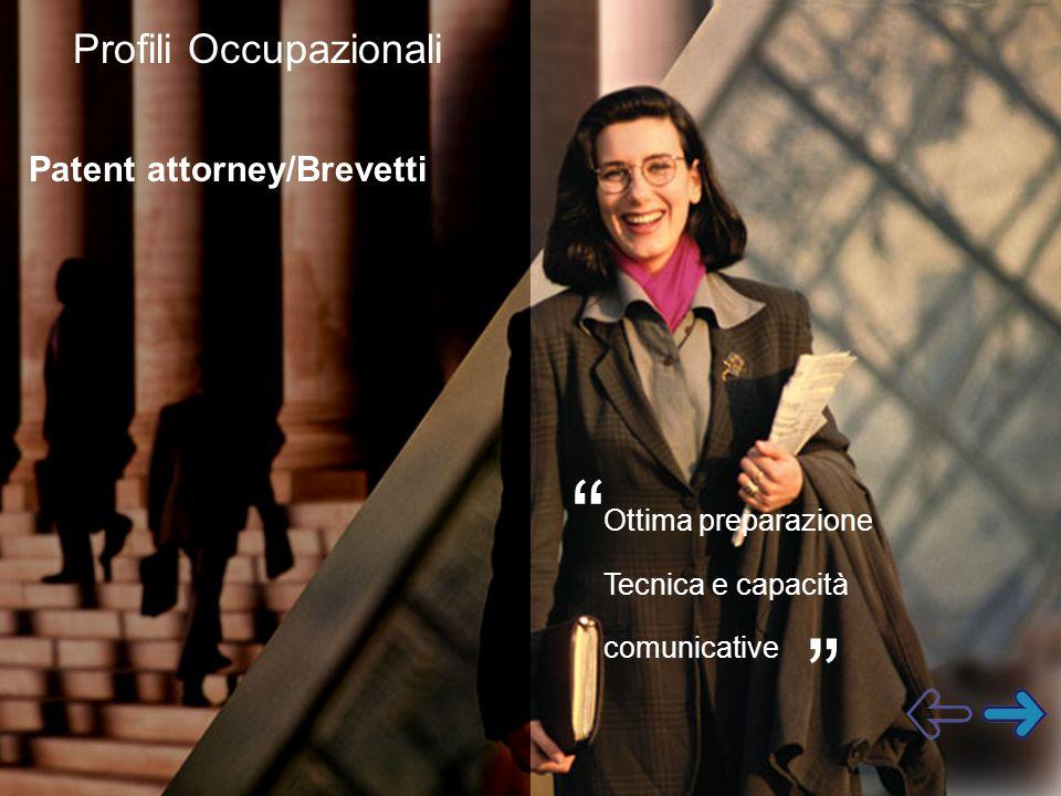 """Patent attorney/Brevetti Ottima preparazione Tecnica e capacità comunicative """" """" Profili Occupazionali"""