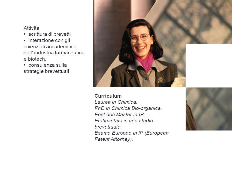 Curriculum Laurea in Chimica. PhD in Chimica Bio-organica. Post doc Master in IP. Praticantato in uno studio brevettuale. Esame Europeo in IP (Europea