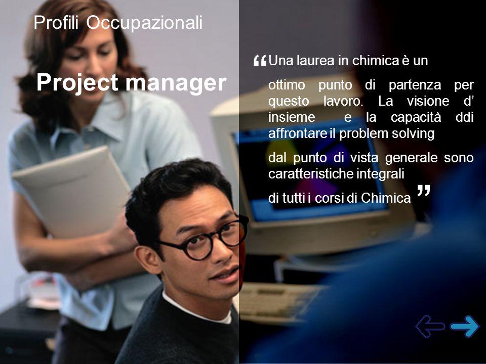 """Project manager """" """" Una laurea in chimica è un ottimo punto di partenza per questo lavoro. La visione d' insieme e la capacità ddi affrontare il probl"""