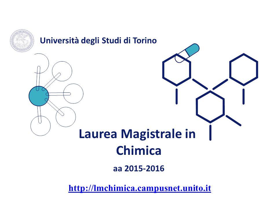 Laurea Magistrale in Chimica aa 2015-2016 Università degli Studi di Torino http://lmchimica.campusnet.unito.it