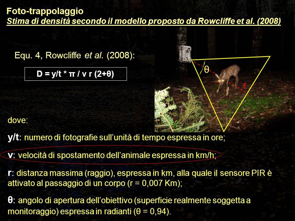 Foto-trappolaggio Stima di densità secondo il modello proposto da Rowcliffe et al. (2008) dove: y/t : numero di fotografie sull'unità di tempo espress