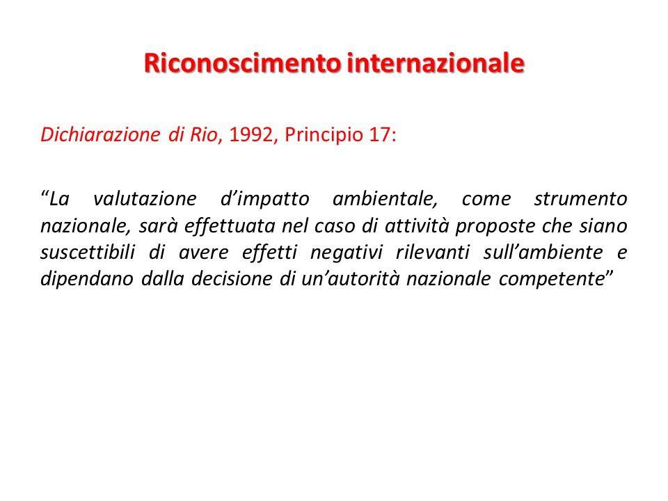 """Riconoscimento internazionale Dichiarazione di Rio, 1992, Principio 17: """"La valutazione d'impatto ambientale, come strumento nazionale, sarà effettuat"""