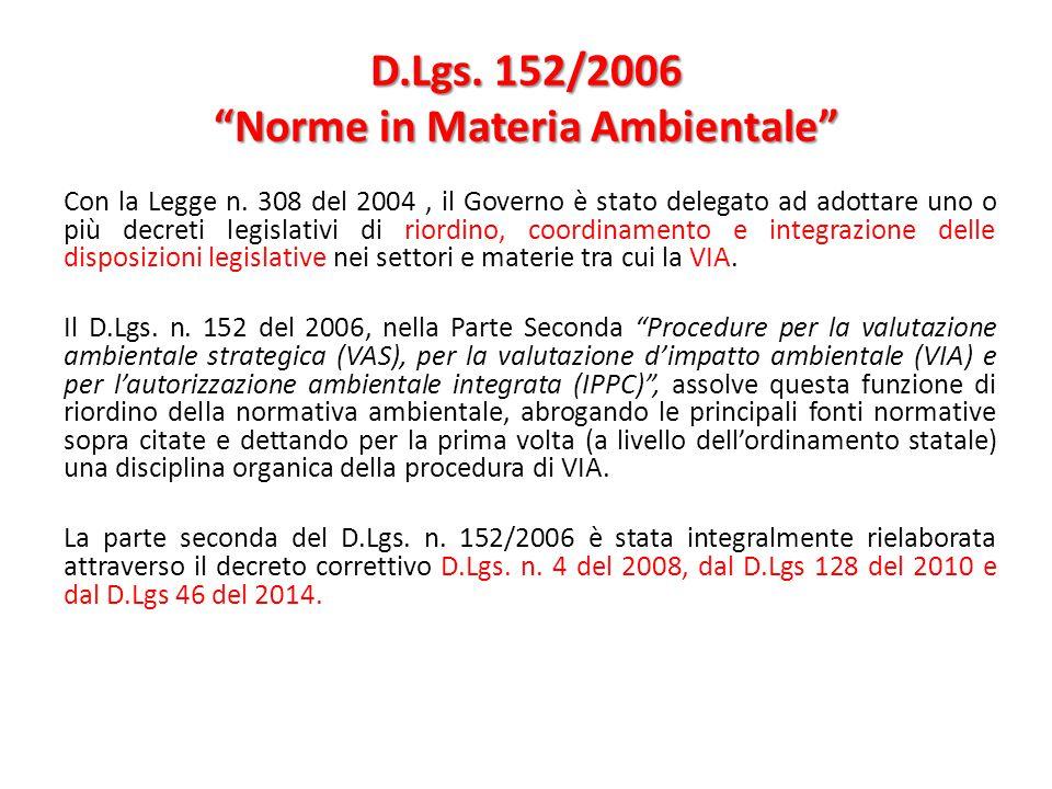 """D.Lgs. 152/2006 """"Norme in Materia Ambientale"""" Con la Legge n. 308 del 2004, il Governo è stato delegato ad adottare uno o più decreti legislativi di r"""