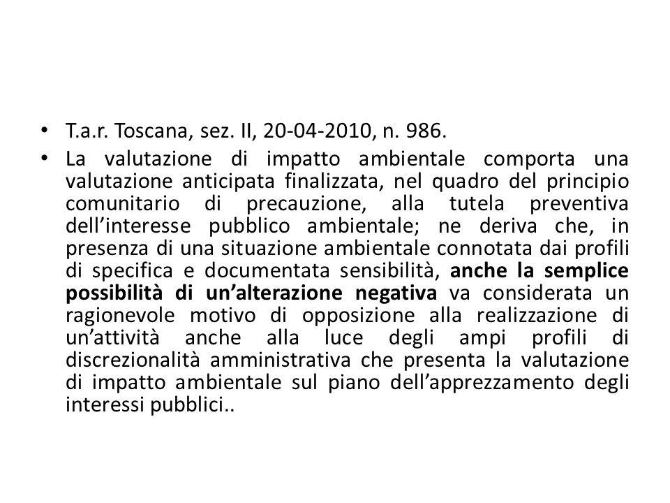 T.a.r. Toscana, sez. II, 20-04-2010, n. 986. La valutazione di impatto ambientale comporta una valutazione anticipata finalizzata, nel quadro del prin