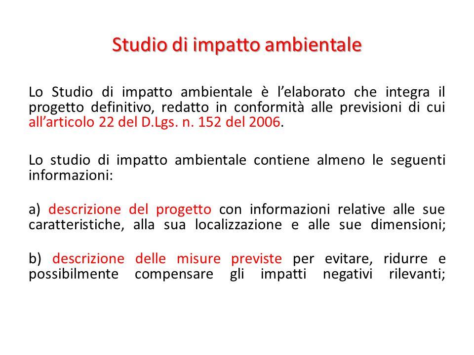 Studio di impatto ambientale Lo Studio di impatto ambientale è l'elaborato che integra il progetto definitivo, redatto in conformità alle previsioni d
