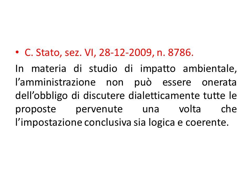 C. Stato, sez. VI, 28-12-2009, n. 8786. In materia di studio di impatto ambientale, l'amministrazione non può essere onerata dell'obbligo di discutere