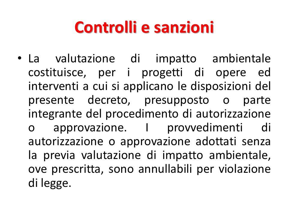 Controlli e sanzioni La valutazione di impatto ambientale costituisce, per i progetti di opere ed interventi a cui si applicano le disposizioni del pr