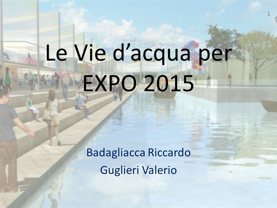 Le Vie d'acqua per EXPO 2015 Badagliacca Riccardo Guglieri Valerio 1
