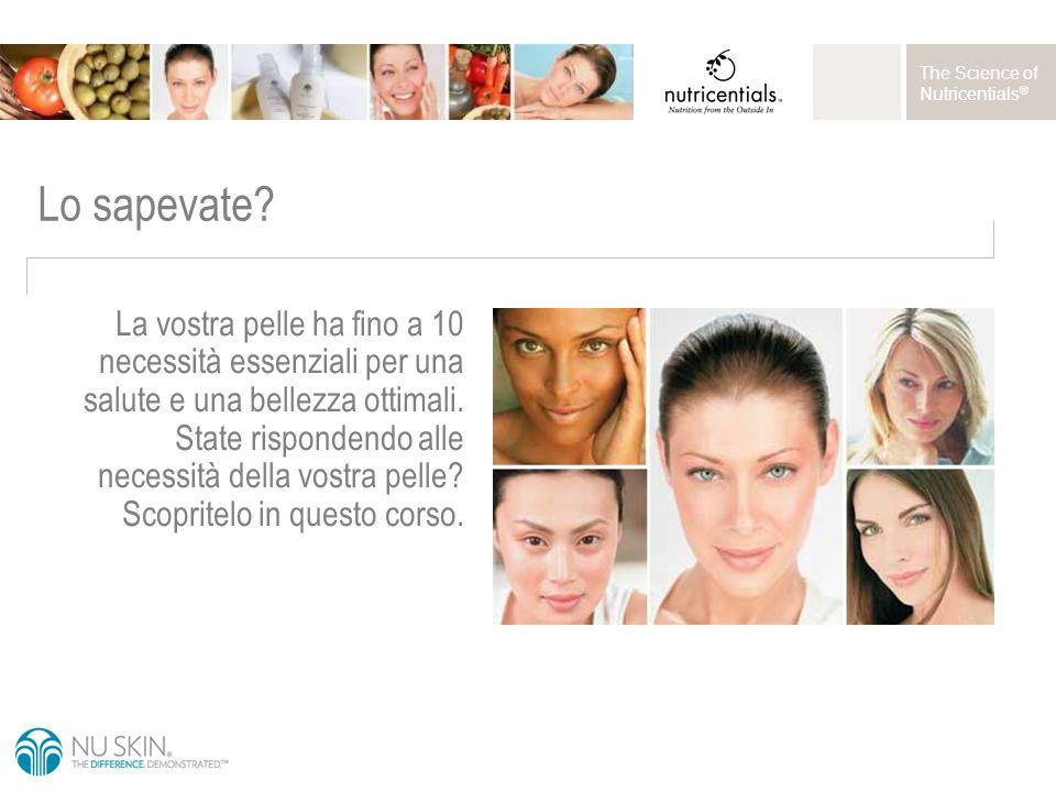 The Science of Nutricentials ® Che cosa è essenziale per una pelle sana.