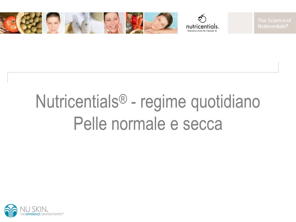 The Science of Nutricentials ® Nutricentials ® - regime quotidiano Pelle normale e secca