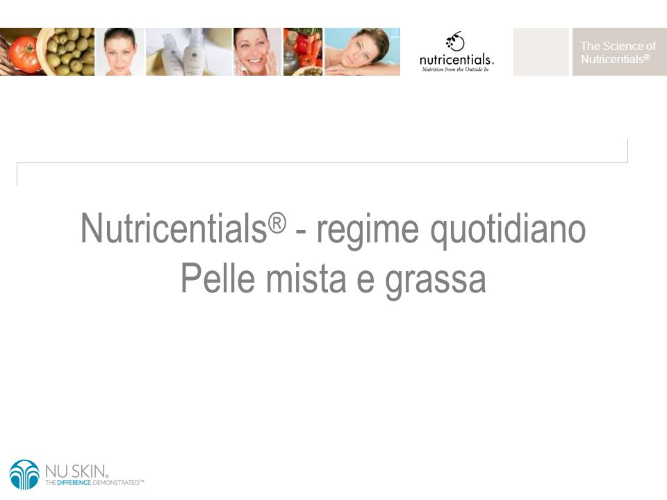 The Science of Nutricentials ® Nutricentials ® - regime quotidiano Pelle mista e grassa