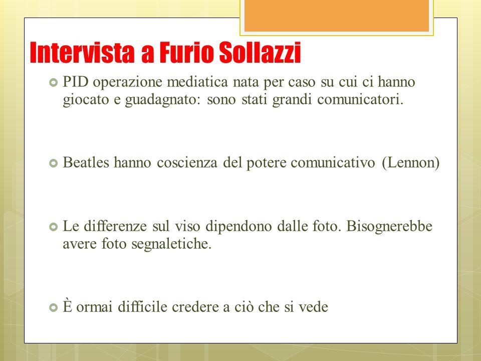 Intervista a Furio Sollazzi  PID operazione mediatica nata per caso su cui ci hanno giocato e guadagnato: sono stati grandi comunicatori.  Beatles h