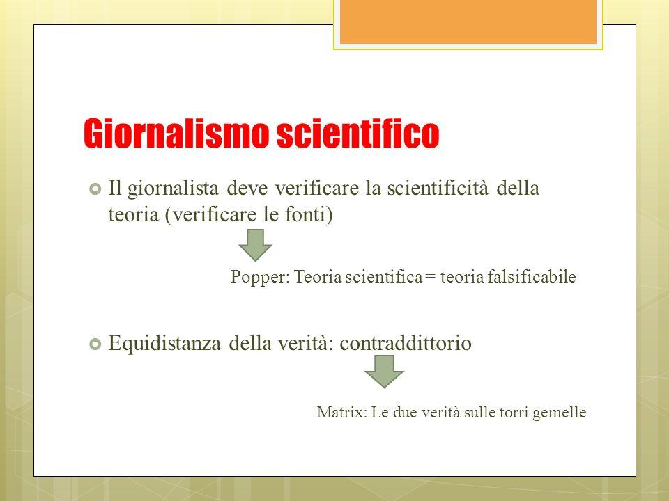 Giornalismo scientifico  Il giornalista deve verificare la scientificità della teoria (verificare le fonti)  Equidistanza della verità: contradditto